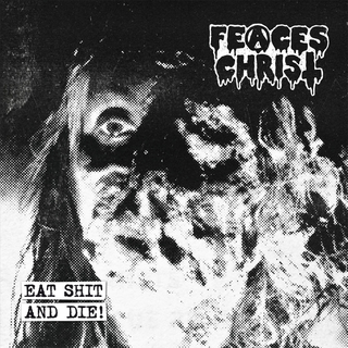 FEACES CHRIST - Eat Shit And Die (MCD)
